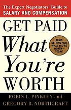 Get paid what you're worth : the expert negotiator's guide to salary and compensation