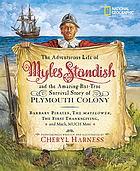 The adventurous life of Myles Standish and the amazing-but-true survival story of  Plymouth Colony