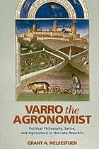 Varro the Agronomist : Political Philosophy, Satire, and Agriculture in the Late Republic.