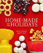Home-made for the holidays : over 60 treats to enjoy at home or give as gifts