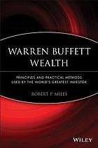 Warren Buffett wealth : principles and practical methods used by the world's greatest investor