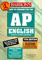 Barron's how to prepare for the AP English advanced placement examinations : literature and composition, language and composition