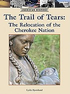 The Trail of Tears : the relocation of the Cherokee Nation