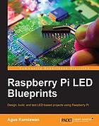 Raspberry Pi LED blueprints : design, build, and test LED-based projects using Raspberry Pi