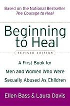 Beginning to heal : a first book for men and women who were sexually abused as children