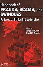 Handbook of frauds, scams, and swindles : failures of ethics in leadership
