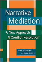 Narrative mediation : a new approach to conflict resolution
