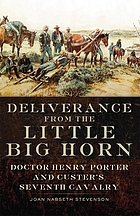 Deliverance from the Little Big Horn : Doctor Henry Porter and Custer's Seventh Cavalry