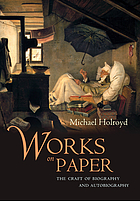 Works on paper : the craft of biography and autobiography