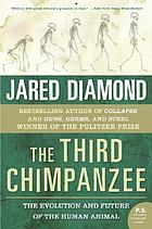 The third chimpanzee : the evolution and future of the human animal