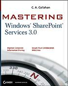Mastering Windows SharePoint Services 3.0 : improve corporate, information sharing, secure your collaboration, web sites