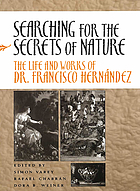 Searching for the secrets of nature : the life and works of Dr. Francisco Hernández