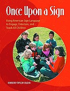 Once upon a sign : using American Sign Language to engage, entertain, and teach all children