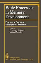 Basic processes in memory development : progress in cognitive development research