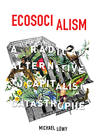 Ecosocialism : a radical alternative to capitalist catastrophe