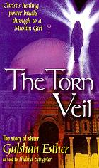 The torn veil : the story of Sister Gulshan Esther