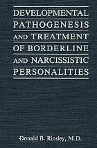 Developmental pathogenesis and treatment of borderline and narcissistic personalities