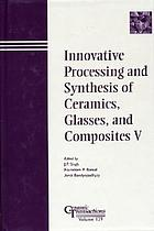 Innovative processing and synthesis of ceramics, glasses, and composites V : proceedings of the Innovative Processing and Synthesis of Ceramics Symposium : held at the 103rd Annual Meeting of the American Ceramic Society, April 22-25, 2001, in Indianapolis, Indiana, USA