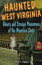Haunted West Virginia : ghosts & strange phenomena of the mountain state