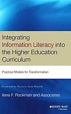 Integrating information literacy into the higher education curriculum : practical models for transformation