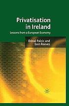 Privatisation in Ireland : Lessons from a European Economy.