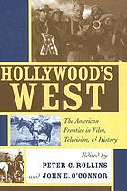 Hollywood's West : the American frontier in film, television, and history