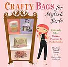 Crafty bags for stylish girls : uniquely chic purses, pouches & pocketbooks