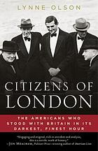 Citizens of London : the Americans who stood with Britain in its darkest, finest hour