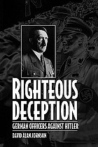 Righteous deception : German officers against Hitler