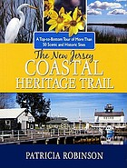 The New Jersey Coastal Heritage Trail : a top-to-bottom tour of more than 50 scenic and historic sites