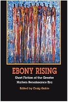 Ebony rising : short fiction of the greater Harlem Renaissance era
