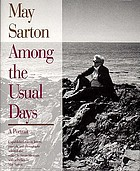 May Sarton : among the usual days : a portrait : unpublished poems, letters, journals, and photographs