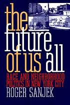 The future of us all : race and neighborhood politics in New York City