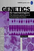 Genetics for haematologists : the molecular genetic basis of haematological disorders
