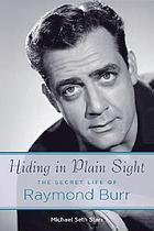 Hiding in plain sight : the secret life of Raymond Burr