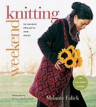 Weekend knitting : 50 unique projects and ideas