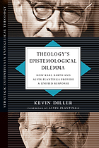 Theology's epistemological dilemma : how Karl Barth and Alvin Plantinga provide a unified response