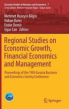 Regional studies on economic growth, financial economics and management : proceedings of the 19th Eurasia Business and Economics Society Conference