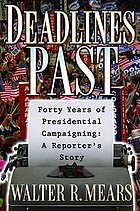 Deadlines past : forty years of presidential campaigning : a reporter's story