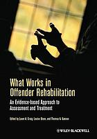 What works in offender rehabilitation : an evidence-based approach to assessment and treatment