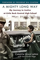 A mighty long way : my journey to justice at Little Rock Central High School