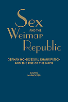 Sex and the Weimar Republic : German homosexual emancipation and the rise of the Nazis