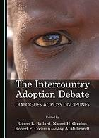 The intercountry adoption debate : dialogues across disciplines