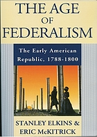 The age of federalism : [the early American republic, 1788-1800]