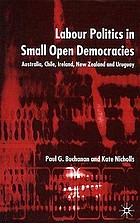 Labour politics in small open democracies : Australia, Chile, Ireland, New Zealand, and Uruguay