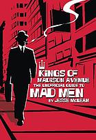 Kings of Madison Avenue : the unofficial guide to Mad men