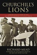 Churchill's lions : a biographical guide to the key British generals of World War II
