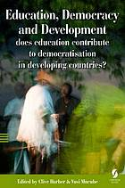 Education, democracy and development : Does education contribute to democratisation in developing countries?