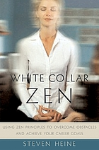 White collar Zen : using Zen principles to overcome obstacles and achieve your career goals
