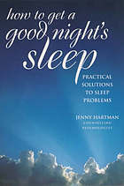 How to get a good night's sleep : practical solutions to sleep problems.